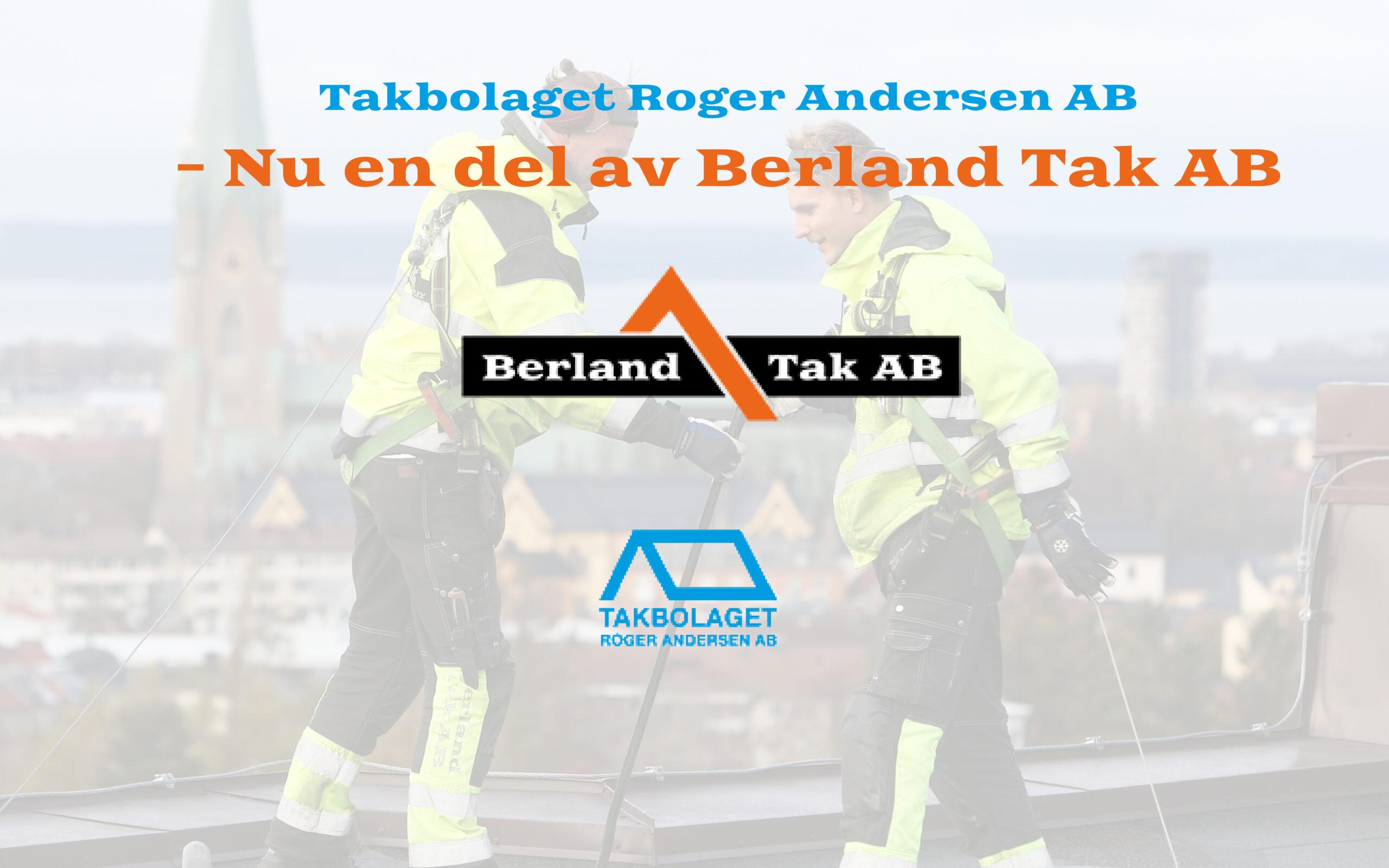Berland Tak förvärvar Takbolaget Roger Andersen AB.
